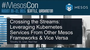 Embedded thumbnail for Crossing the Streams: Leveraging Kubernetes Services From Other Mesos Frameworks and Vice Versa