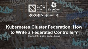 Embedded thumbnail for Kubernetes Cluster Federation: How to Write a Federated Controller? [A] - Madhu C.S.