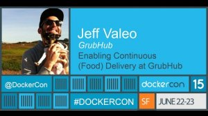 Embedded thumbnail for Docker, Enabling Continuous (Food) Delivery at GrubHub