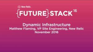 """Embedded thumbnail for FutureStack16 SF: """"Dynamic Infrastructure,"""" Matthew Flaming, New Relic"""