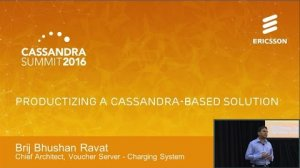 Embedded thumbnail for Productizing a Cassandra-Based Solution (Brij Bhushan Ravat, Ericsson) | C* Summit 2016
