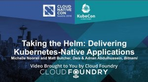 Embedded thumbnail for Taking the Helm: Delivering Kubernetes-Native Applications by Michelle Noorali