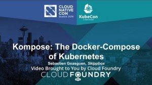 Embedded thumbnail for Kompose: The Docker-Compose of Kubernetes by Sebastien Goasguen, Skippbox